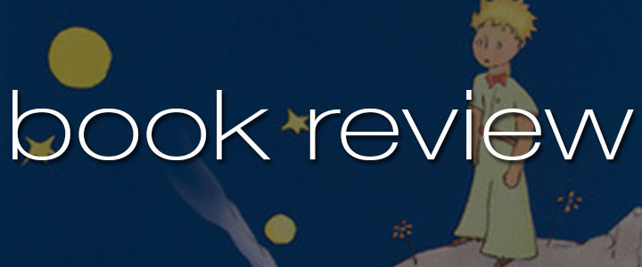 Book Review: The Little Prince by Antoine De Saint-Exupery