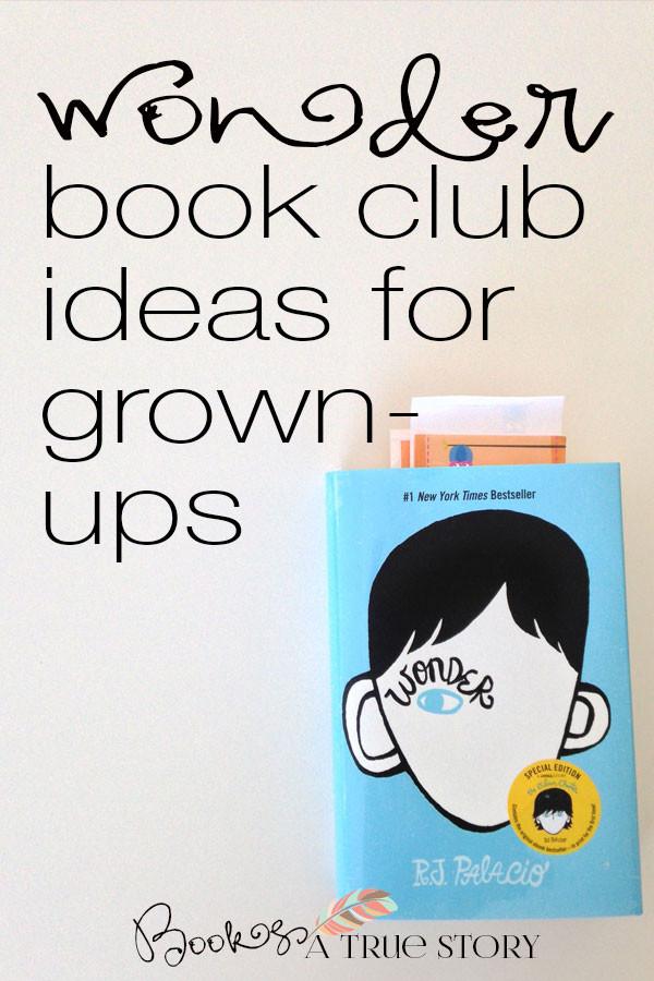 wonder book club ideas for grown ups books a true story. Black Bedroom Furniture Sets. Home Design Ideas
